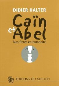 Caïn et Abel : nos frères en humanité