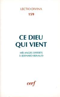 Ce Dieu qui vient : études sur l'Ancien et le Nouveau Testament offertes au professeur Bernard Renaud à l'occasion de son soixante-cinquième anniversaire