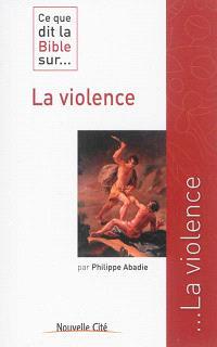 Ce que dit la Bible sur... la violence