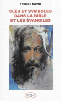 Clés et symboles dans la Bible et les Evangiles : la pratique spirituelle fondée sur la Bible et les Evangiles