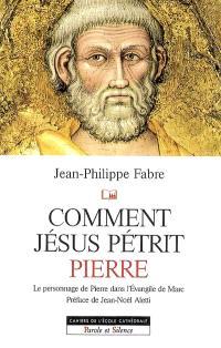 Comment Jésus pétrit Pierre : étude narrative du personnage de Pierre dans l'Evangile de Marc