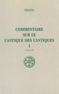 Commentaire sur le Cantique des Cantiques. Volume 1, Livres I-II