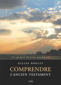 Comprendre l'Ancien Testament  : un projet devenu promesse