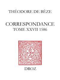 Correspondance. Volume 27, 1586