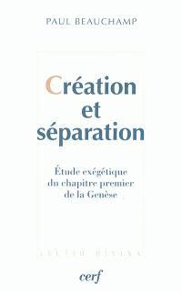 Création et séparation : étude exégétique du chapitre premier de la Genèse