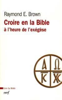 Croire en la Bible à l'heure de l'exégèse
