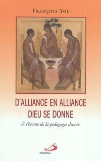 D'alliance en alliance Dieu se donne : à l'écoute de la pédagogie divine