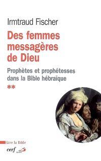 Des femmes messagères de Dieu : le phénomène de la prophétie et des prophétesses dans la Bible hébraïque : pour une interprétation respectueuse de la dualité sexuelle