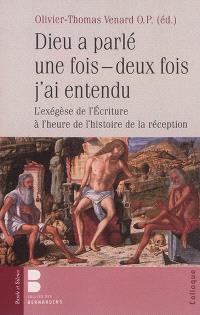 Dieu a parlé une fois, deux fois j'ai entendu : l'exégèse de l'Ecriture à l'heure de l'histoire de la réception : actes du colloque tenu, à Paris, au collège des Bernardins, le 7 juin 2013
