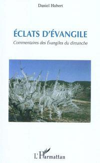 Eclats d'Evangile : commentaires des Evangiles du dimanche