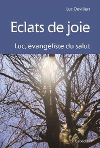 Eclats de joie : Luc, évangéliste du salut
