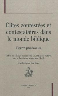 Elites contestées et contestataires dans le monde biblique : figures paradoxales