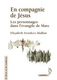 En compagnie de Jésus : les personnages dans l'Evangile de Marc