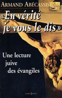 En vérité je vous le dis : une lecture juive des Evangiles