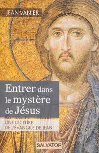 Entrer dans le mystère de Jésus : une lecture de l'Evangile de Jean