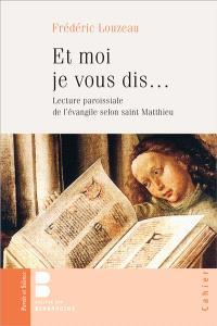 Et moi, je vous dis... : lecture paroissiale de l'Evangile selon saint Matthieu