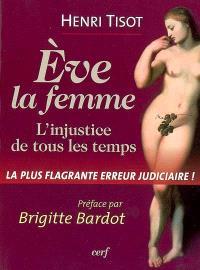 Eve, la femme : l'injustice de tous les temps : la plus flagrante erreur judiciaire !