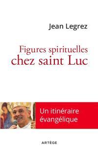 Figures spirituelles chez saint Luc : un itinéraire évangélique