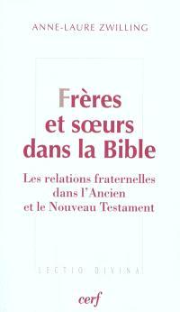 Frères et soeurs : les relations fraternelles dans l'Ancien et le Nouveau Testament