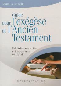 Guide pour l'exégèse de l'Ancien Testament : méthodes, exemples et instruments de travail