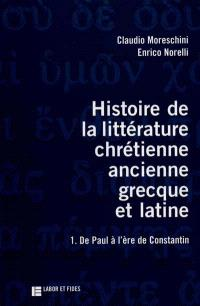 Histoire de la littérature chrétienne antique, grecque et latine. Volume 1, De Paul à l'âge de Constantin