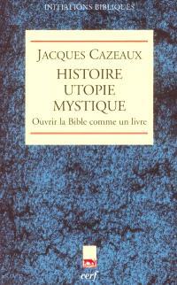 Histoire, utopie, mystique : ouvrir la Bible comme un livre