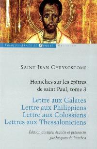 Homélies sur les épîtres de saint Paul. Volume 3, Lettre aux Galates; Lettre aux Philippiens; Lettre aux Colossiens