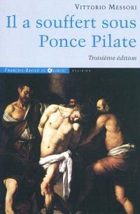 Il a souffert sous Ponce Pilate : enquête historique sur la passion et la mort de Jésus