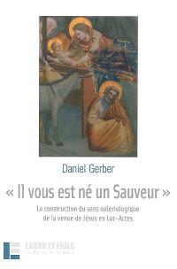 Il vous est né un Sauveur : la construction du sens sotériologique de la venue de Jésus en Luc-Actes