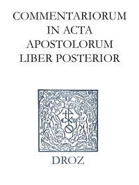 Ioannis Calvini opera omnia. Series II, Opera exegetica Veteris et Novi Testamenti. Volume 12-2, Commentariorum in acta apostolorum liber posterior