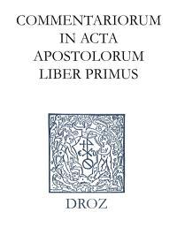 Ioannis Calvini opera omnia. Series II, Opera exegetica Veteris et Novi Testamenti. Volume 12-1, Commentariorum in acta apostolorum liber primus