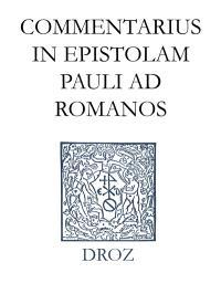 Ioannis Calvini opera omnia. Series II, Opera exegetica Veteris et Novi Testamenti. Volume 13, Commentarius in epistolam Pauli ad Romanos