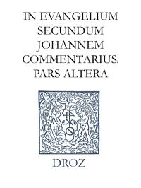 Ioannis Calvini opera omnia. Series II, Opera exegetica Veteris et Novi Testamenti. Volume 11-2, In Evangelium secundum Johannem commentarius : pars altera