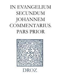 Ioannis Calvini opera omnia. Series II, Opera exegetica Veteris et Novi Testamenti. Volume 11-1, In Evangelium secundum Johannem commentarius : pars prior