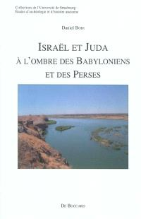 Israël et Juda : à l'ombre des Babyloniens et des Perses
