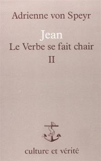 Jean, Le Verbe se fait chair. Volume 2