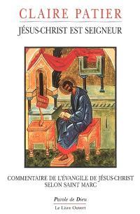 Jésus-Christ est seigneur : commentaire de l'Evangile de Jésus-Christ selon saint Marc