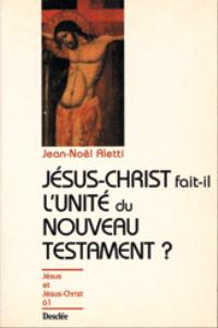 Jésus-Christ fait-il l'unité du Nouveau Testament ?