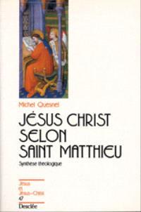 Jésus-Christ selon saint Matthieu : synthèse théologique