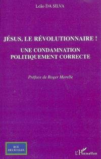 Jésus, le révolutionnaire ! : une condamnation politiquement correcte