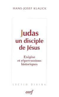Judas, un disciple de Jésus : exégèse et répercussions historiques