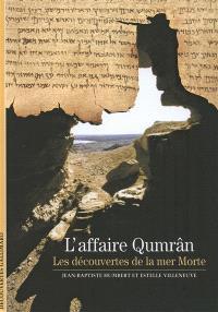 L'affaire Qumrân : les découvertes de la mer Morte