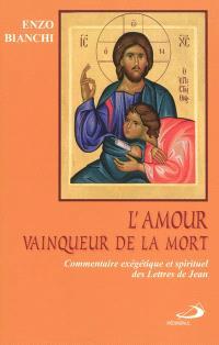 L'amour vainqueur de la mort : commentaire exégétique et spirituel des Lettres de Jean