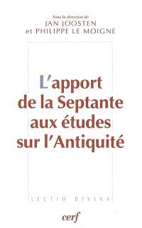 L'apport de la Septante aux études sur l'Antiquité : actes du colloque de Strasbourg, 8-9 décembre 2002