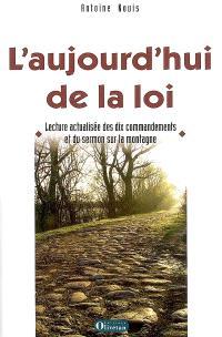 L'aujourd'hui de la loi : lecture actualisée des dix commandements et du sermon sur la montagne