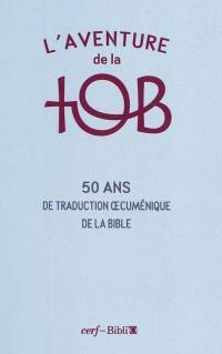 L'aventure de la TOB : cinquante ans de traduction oecuménique de la Bible
