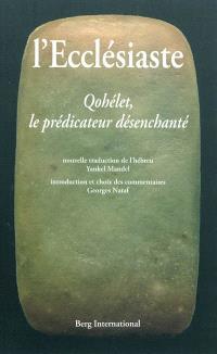 L'Ecclésiaste : Qohélet, le prédicateur désenchanté