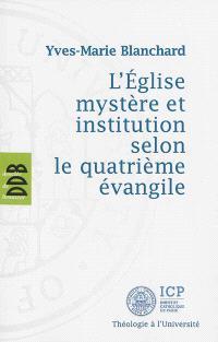 L'Eglise mystère et institution selon le quatrième Evangile