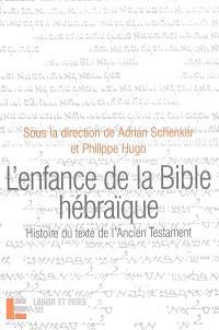 L'enfance de la Bible hébraïque : l'histoire du texte de l'Ancien Testament à la lumière des recherches récentes