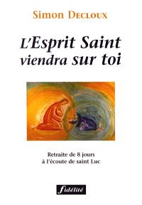L'Esprit Saint viendra sur toi : retraite de 8 jours à l'écoute de saint Luc